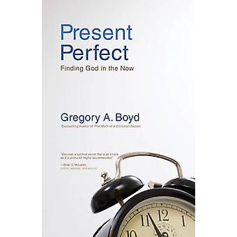 Present Perfect - Finding God in the Now by Gregory A. Boyd - 97803102