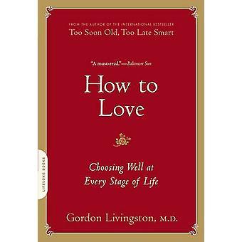 Hur man älskar - att välja väl i varje skede av livet av Gordon Livingsto