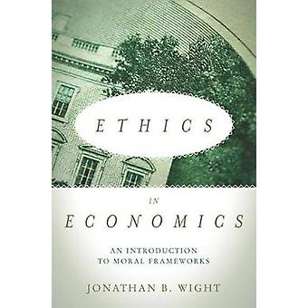 Ethics in Economics - An Introduction to Moral Frameworks by Jonathan