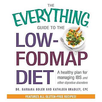 The Everything Guide to the Low-Fodmap Diet - A Healthy Plan for Manag