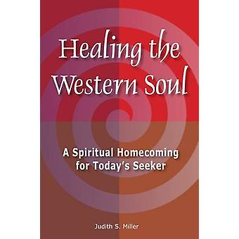 Healing the Western Soul - A Spiritual Homecoming for Today's Seeker b