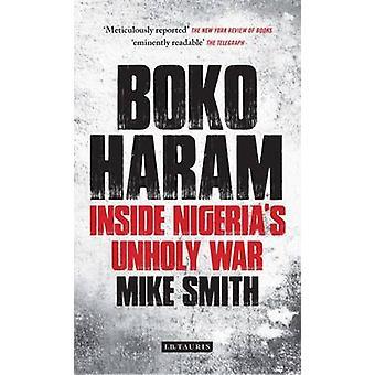 Boko Haram - innerhalb Nigerias unheiligen Krieg von M. J. Smith - 978178453553