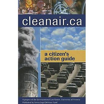 Cleanair.ca - A Citizen's Action Guide by Chris Tollefson - Chris Rhon