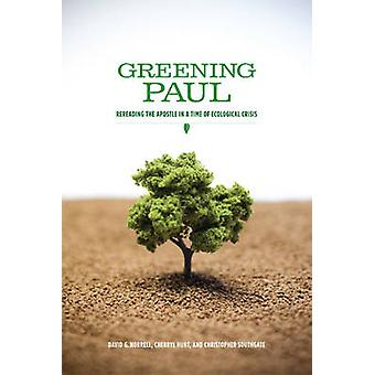 Greening Paul - Rereading the Apostle in a Time of Ecological Crisis b