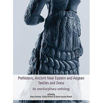 Prehistoric - Ancient Near Eastern & Aegean Textiles and Dress - An In