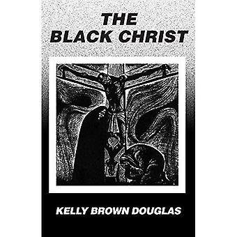 The Black Christ: 009 (Turner/Truth Studies in Black Religion)