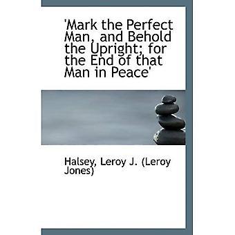 ' Marca el hombre perfecto y he aquí la posición vertical; para el final de ese hombre en paz '