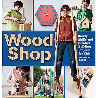 Wood Shop: 18 Building Projects Kids Will Love to� Make