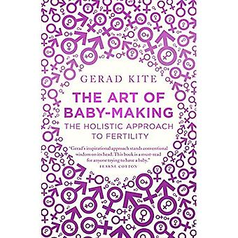 The Art of Baby Making: The Holistic Approach to Fertility