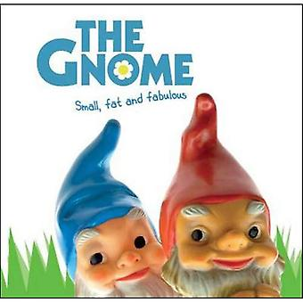 The Gnome: Small, Fat and Fabulous