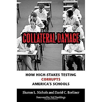 Collateral Damage: How High-Stakes Testing Corrupts Americas Schools