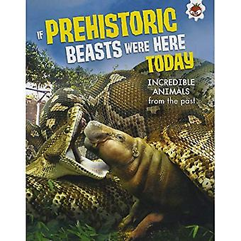If Prehistoric Beasts Were Here Today: Incredible Animals from Our Past