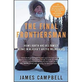 Final Frontiersman: Heimo Korth and His Family, Alone in Alaska's Arctic Wilderness