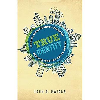 Véritable identité: Trouver la signification et la liberté par l'intermédiaire de qui vous êtes en Christ