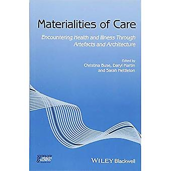 Materialities of Care: Encountering Health and Illness Through Artefacts and Architecture (Sociology of Health and Illness Monographs)