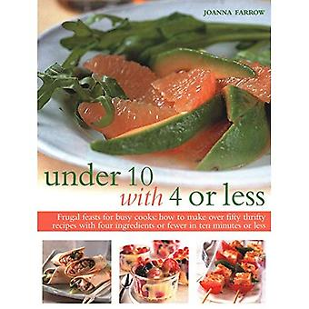Under Ten with 4 or Less:� Frugal feasts for busy cooks: how to make fifty thrifty recipes with four ingredients or fewer in ten minutes or less