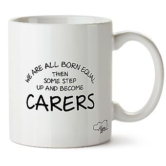 Hippowarehouse We Are All Born Equal Then Some Step Up And Become Carers Printed Mug Cup Ceramic 10oz