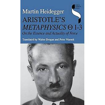 Aristotles Metaphysics T 13 On the Essence and Actuality of Force by Heidegger & Martin