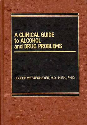 A Clinical Guide to Alcohol and Drug Problems by Westermeyer & Joseph
