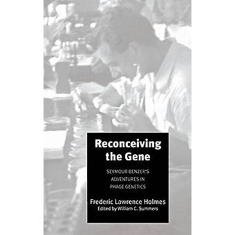 Reconceiving the Gene Seymour Benzers Adventures in Phage Genetics by Holmes & Frederic Lawrence