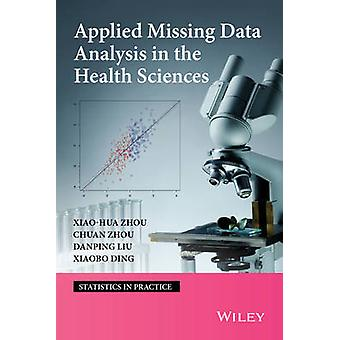 Applied Missing Data Analysis in the Health Sciences by Zhou & XiaoHua Andrew