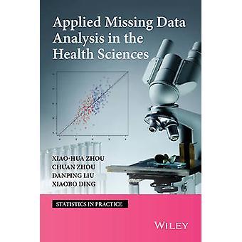 Fehlende Datenanalyse in den Gesundheitswissenschaften von Zhou & XiaoHua Andrew angewendet