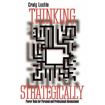 Thinking Strategically Power Tools for Personal and Professional Advancement by Loehle & Craig