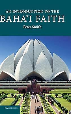 An Introduction to the Bahai Faith by Smith & Peter