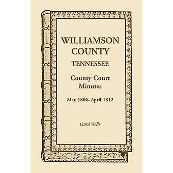 Williamson County Tennessee County Court Minutes May 1806  April 1812 by Wells & Carol