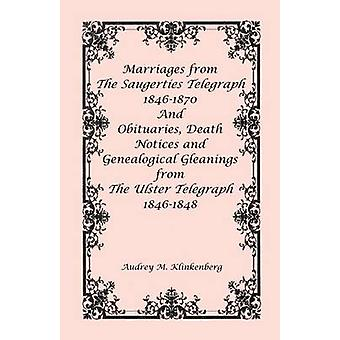 Marriages from The Saugerties Telegraph 18461870 and Obituaries Death Notices and Genealogical Gleanings from The Ulster Telegraph 18461848 by Klinkenberg & Audrey M.