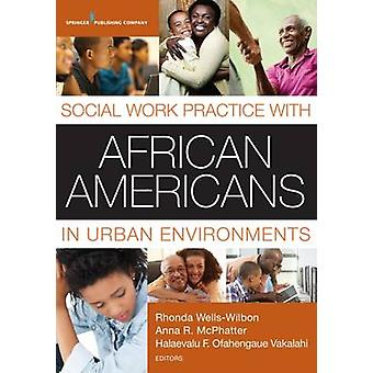 Social Work Practice with African Americans in Urban Environments by WellsWilbon & Rhonda