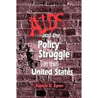AIDS and the Policy Struggle in the United States by Siplon & Patricia D