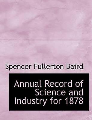 Annual Record of Science and Industry for 1878 by Baird & Spencer Fullerton