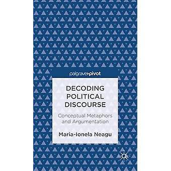 Avkodning politiska diskursen konceptuella metaforer och Argumentation av Neagu & MariaIonela