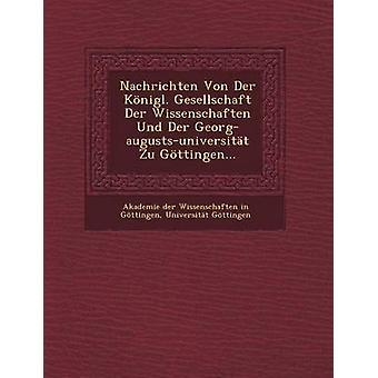 Nachrichten Von Der Knigl. Gesellschaft Der Wissenschaften Und Der Georgaugustsuniversitt Zu Gttingen... by Akademie der Wissenschaften in Gttinge
