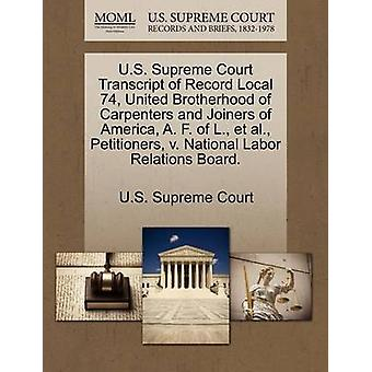 U.S. Supreme Court Transcript of Record Local 74 United Brotherhood of Carpenters and Joiners of America A. F. of L. et al. Petitioners v. National Labor Relations Board. by U.S. Supreme Court