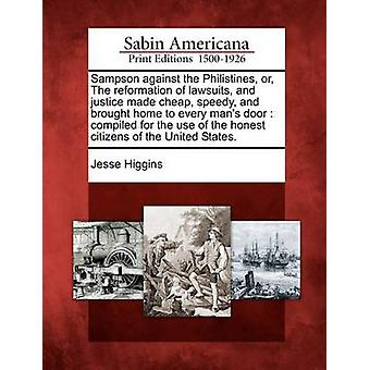 Sampson against the Philistines or The reformation of lawsuits and justice made cheap speedy and brought home to every mans door  compiled for the use of the honest citizens of the United State by Higgins & Jesse