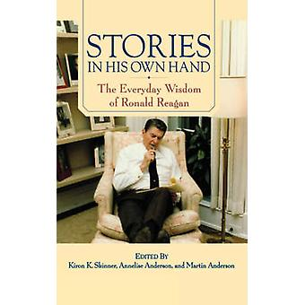 Stories in His Own Hand The Everyday Wisdom of Ronald Reagan by Skinner & Kiron K.