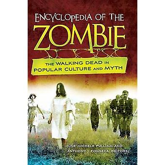 Encyclopedia of the Zombie The Walking Dead in Popular Culture and Myth by Pulliam & June