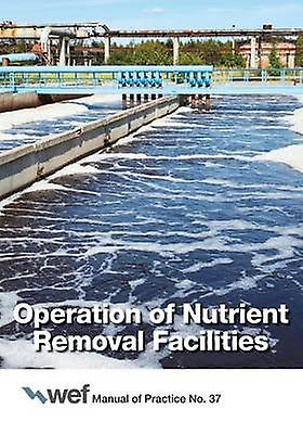 Operation of Nutrient Removal Facilities by Water Environment Federation