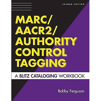 MarcAACR2Authority Control Tagging A Blitz Cataloging Workbook Second Edition by Ferguson & Bobby