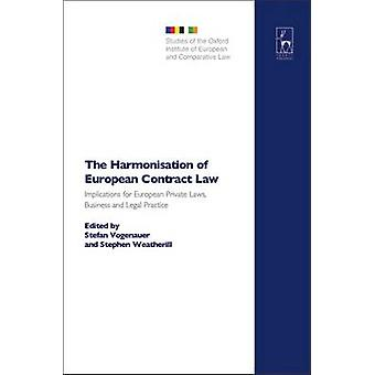 The Harmonisation of European Contract Law Implications for European Private Laws Business and Legal Practice by Vogenauer & Stefan