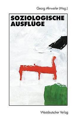 Soziologische Ausflge  Festschrift fr Hans Jrgen Kryshommeski zum 60. Geburtstag by Ahrweiler & Georg