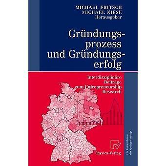 Grndungsprozess und Grndungserfolg  Interdisziplinre Beitrge zum Entrepreneurship Research by Fritsch & Michael