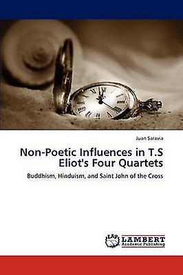 NonPoetic Influences in T.S Eliots Four Quartets by Saravia & Juan