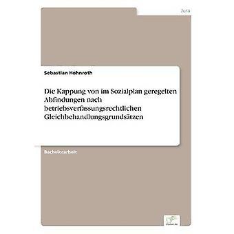 Sterven Kappung von im Sozialplan geregelten Abfindungen nach betriebsverfassungsrechtlichen Gleichbehandlungsgrundstzen door Hohnroth & Sebastian