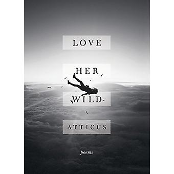 Love Her Wild - Poetry by Atticus Poetry - 9781472250933 Book
