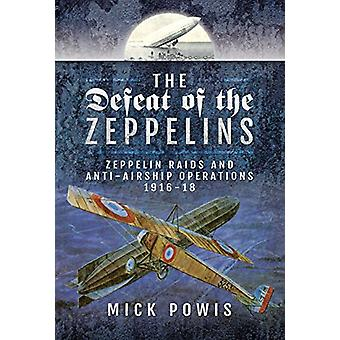 The Defeat of the Zeppelins - Zeppelin Raids and Anti-Airship Operatio