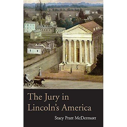 The Jury in Lincoln&s America (Ohio University Press Series on Law, Society, and Politics in the Midwest) (Law...
