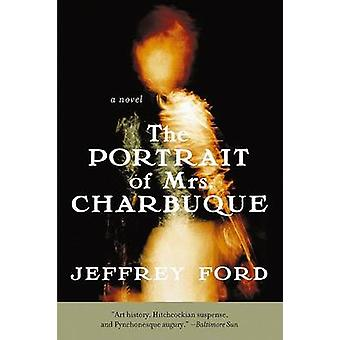 The Portrait of Mrs. Charbuque by Jeffrey Ford - 9780060936174 Book
